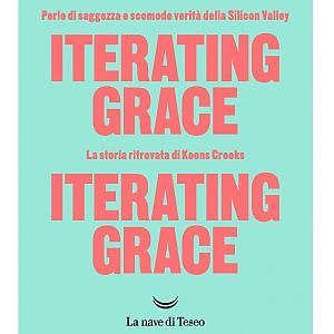 "Sbarca in Italia ""Iterating Grace"", il caso editoriale che mette a nudo la Silicon Valley"