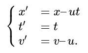 ⎧⎨⎩x′=x–utt′=tv′=v–u.